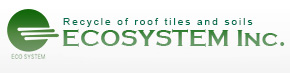 Roof Tile Recycler ECOSYSTEM Inc.